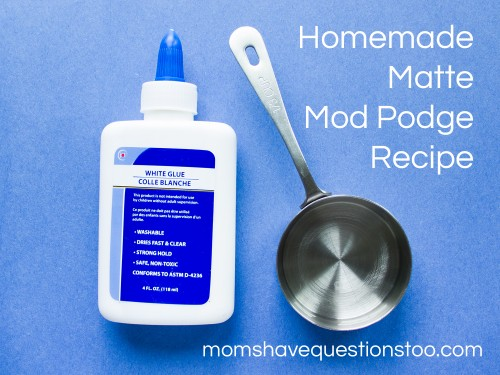 Homemade matte mod podge moms have questions too for Mod podge recipe