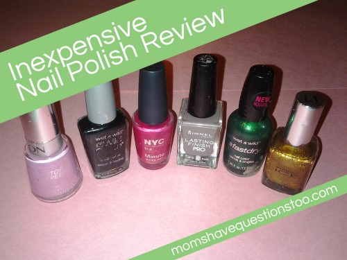 Inexpensive Nail Polish Reviews -- Moms Have Questions Too