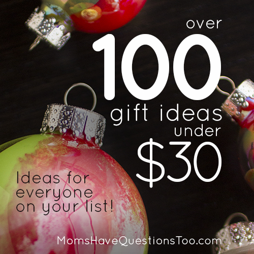 Over 100 Gift Ideas under $30! from Moms Have Questions Too