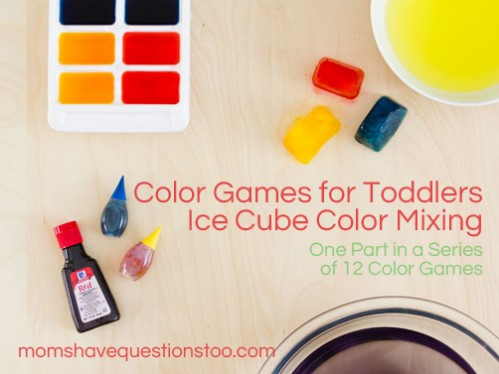 Toddler Color Games Ice Cube Color Mixing -- Moms Have Questions Too