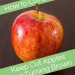 How to Cut an Apple and Keep Cut Apples From Turning Brown