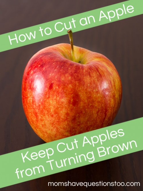 How to Cut an Apple and Keep Cut Apples from Turning Brown -- Moms Have Questions Too