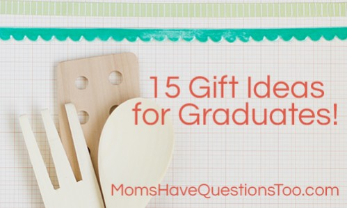 15 Gift Ideas for Graduates - Moms Have Questions Too