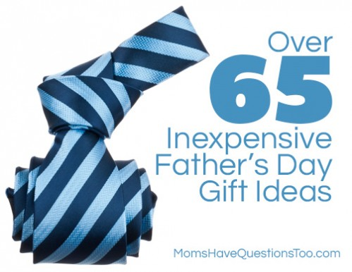 Over 65 Inexpensive Father's Day Gift Ideas www.momshavequestionstoo.com