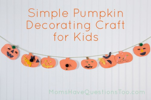 Easy Pumpkin Decorating Craft for Kids - Moms Have Questions Too