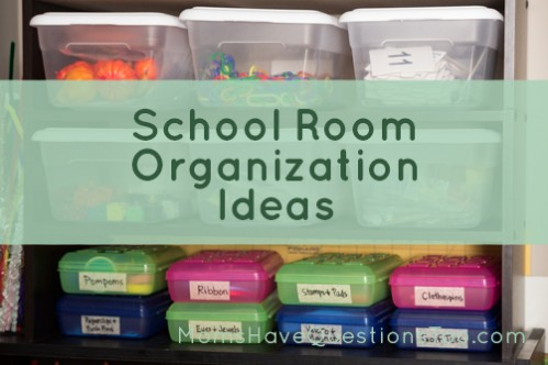 How to Organize Your School Room - Moms Have Questions Too