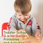 Toddler School Ideas: G is for Garden